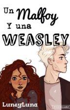 Un Malfoy y una Weasley  by LuneyLuna