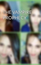 THE VAMPIRE PROPHECY by yishin_1991