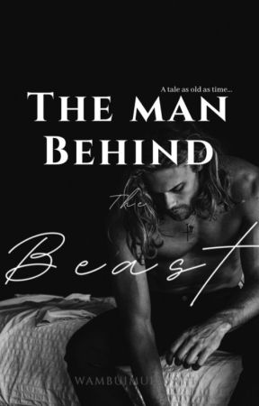 The Man Behind The Beast (BWWM) ✓ by wambuimuiruriii
