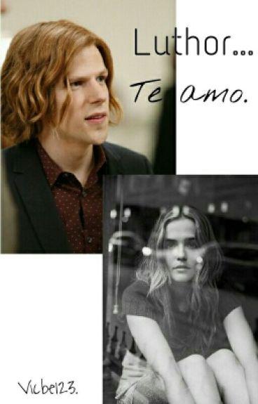 Luthor... Te amo. //Lex Luthor. (BvS) PAUSADA