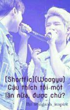 (Shortfic)(WooGyu) Cậu thích tôi một lần nữa, được chứ? by ZhangAh1708