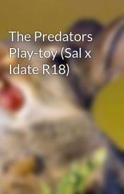 The Predators Play-toy (Sal x Idate R18) by Wonderbutts101