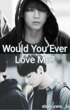 Would You Ever Love Me? by kim_rere