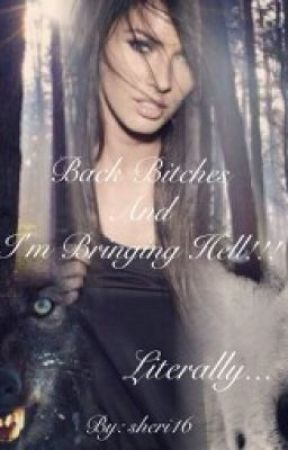 Back Bitches And I'm Bringing Hell! Literally.◀Completed & Editing▶  by sheri16