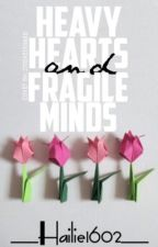 Heavy Hearts And Fragile Minds by _Hailie1602_