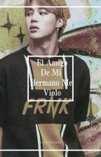El Amigo De Mi Hermano Me Violo (Jimin Y Tu)  by ParkJimin998