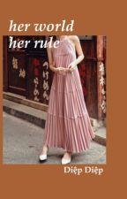 her world, her rule. by LittleLeaf1909