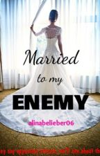 Married To My Enemy by alinabelieber06