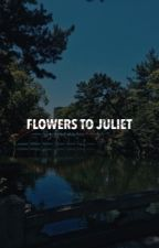 flowers to juliet ↺ h.js by -mijuliet