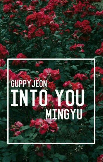 INTO YOU [Mingyu × Arin] [COMPLETE]