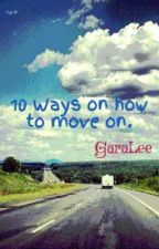 10 Ways on how to move on. by TrinityAlly