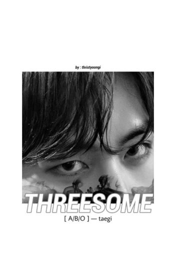 「THREESOME」[A/B/O] ㅡ;taegi