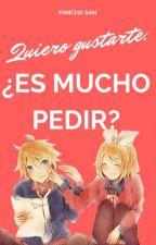 Quiero gustarte. ¿Es mucho pedir? [Rin x Len] [Rin x Gumi] #VocaloidStoryAwards by Pancha_san