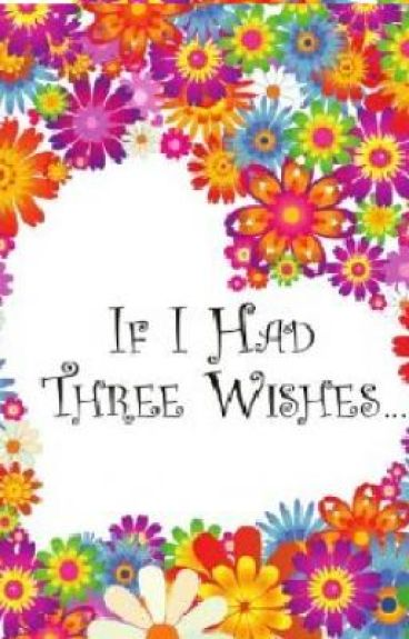 If I had three wishes...