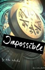 Impossible ~ HP Fanfiction by MrsMendes20