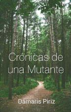 Crónicas de una Mutante.  by DamaaPiriz