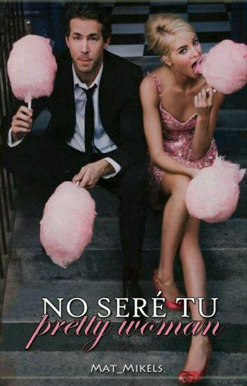 No Seré Tu Pretty Woman.