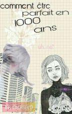Comment Etre Parfait En 1000 Ans! by lilthsoro