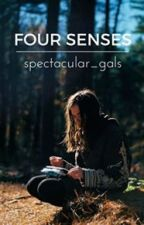4 Senses by spectacular_gals