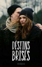 Destins brisés [En Réécriture] #wattys2017 by MarineChpr