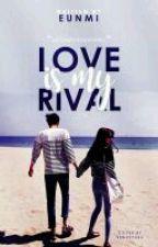 LOVE IS MY RIVAL(HIATUS) by Eunmi117
