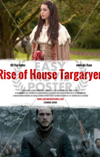 Game of Thrones: Rise of House Targaryen (Jon Snow Fanfic