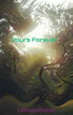 Yours Forever  by LilShadowhunter