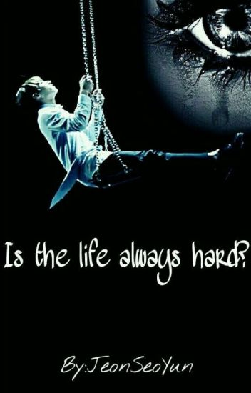 Is the life always hard?