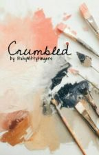 Crumbled by ItchyWittyFingers