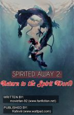 """SPIRITED AWAY 2: RETURN TO THE SPIRIT WORLD"" by Rafxxx"