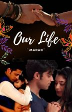 Manan ~Our Life~ by crazyroshini