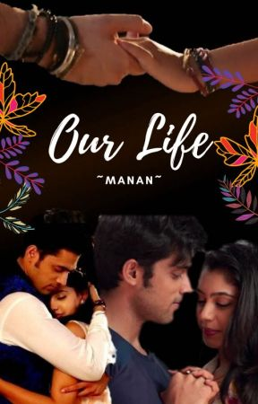 Manan ~Our Life~ by the_unheard_princess