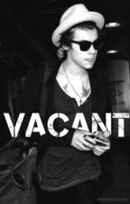 Vacant (Harry Styles Fanfiction) by Fanfictionnwriter