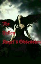 The Fallen Angel's Obsession by The_Trainer_Girl12