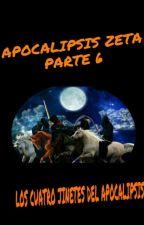 Apocalipsis Zeta - Parte 6: Los Cuatro Jinetes Del Apocalipis by thefifthpower