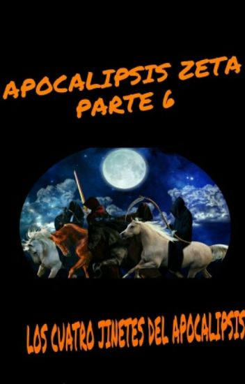 Apocalipsis Zeta - Parte 6: Los Cuatro Jinetes Del Apocalipis