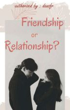 Friendship or Relationship? by dansfr