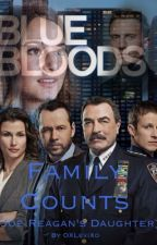 Family Counts (Joe Reagan's Daughter/Blue Bloods fanfic) by OXLeviXo
