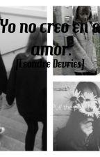 Yo no creo en el amor [ Leondre Devries y tú ] by LeinyEv