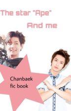 "The star ""Ape"" and Me [ကြ်န္ေတာ္ႏွင့္ လူဝံၾကယ္] [Chanbaek] by oohsehunkuco"