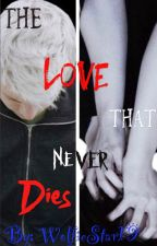 The Love That Never Dies (Zanvis Fanfic) {EDITING} by WolfieStar19