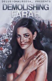 Demolishing Farah by DelusionalReesa