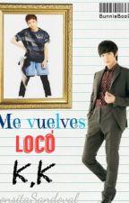 1. Me vuelves loco K.K. by Bunnieboo906