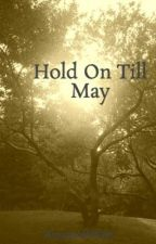 Hold On Till May by AmyIsAWriter