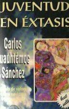 Juventud En Éxtasis- Carlos Cuauhtémoc Sánchez by SoniaDenisse4