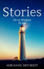Stories of 25 Words or Less by AdrianneDeForest