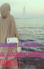 Chronique de Nesrine : Une Rencontre Inattendue [TOME II]  by Neesriine