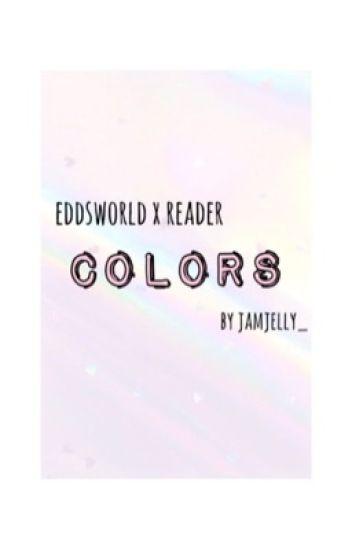 Eddsworld X Reader :: Colors {DISCONTINUED}