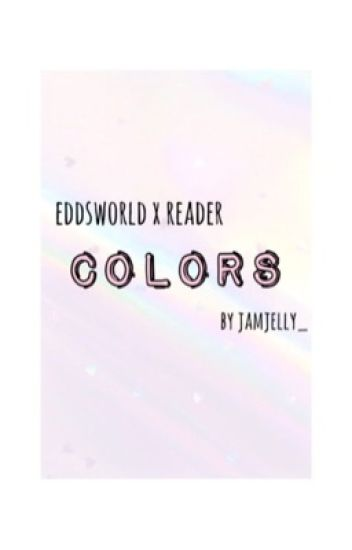 Eddsworld X Reader :: Colors {DISCONTINUED}