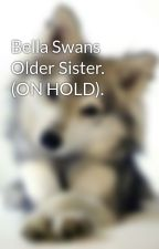 Bella Swans Older Sister. (ON HOLD). by JessicaChambers881